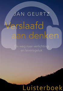 Verslaafd aan denken luisterboek Jan Geurtz
